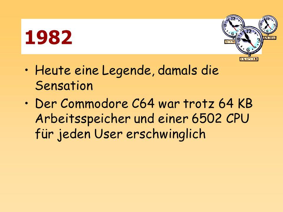 1982 Heute eine Legende, damals die Sensation Der Commodore C64 war trotz 64 KB Arbeitsspeicher und einer 6502 CPU für jeden User erschwinglich