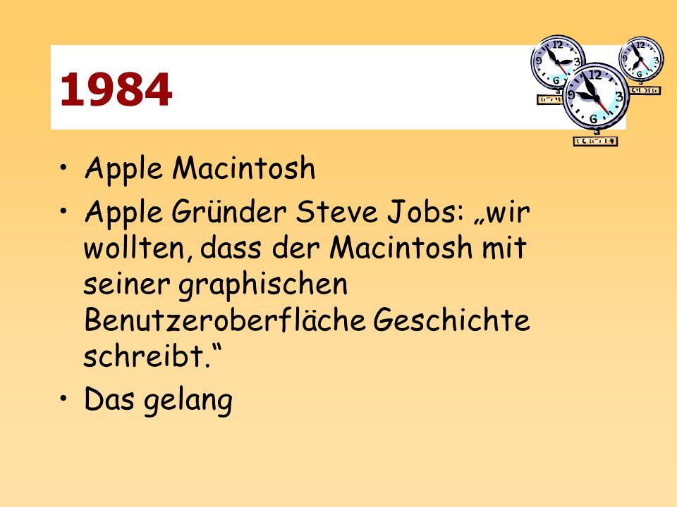1984 Apple Macintosh Apple Gründer Steve Jobs: wir wollten, dass der Macintosh mit seiner graphischen Benutzeroberfläche Geschichte schreibt. Das gela