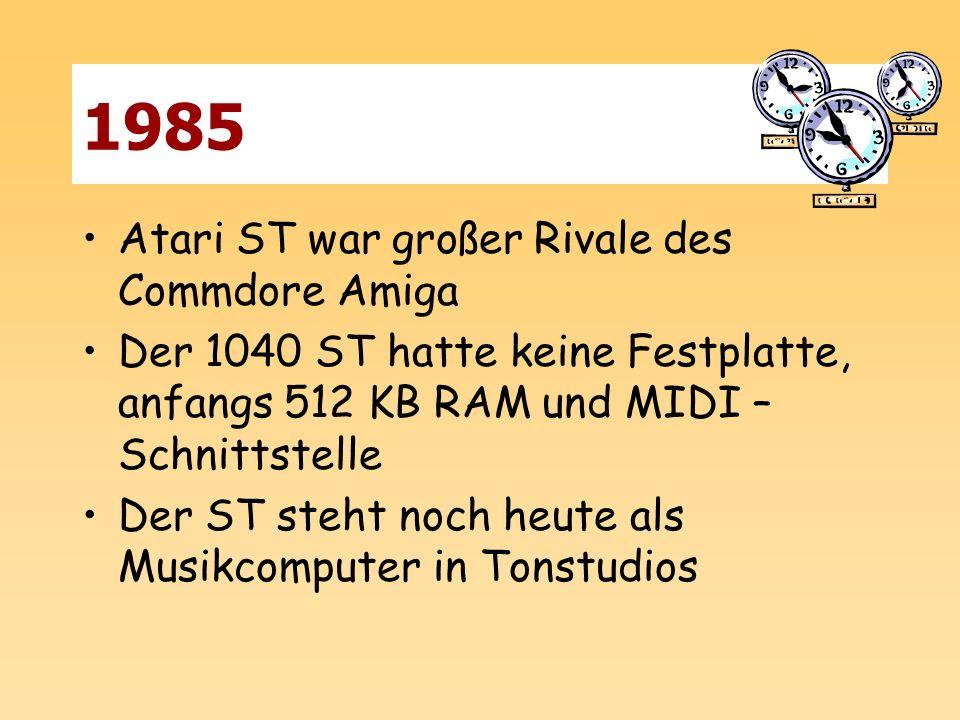 1985 Atari ST war großer Rivale des Commdore Amiga Der 1040 ST hatte keine Festplatte, anfangs 512 KB RAM und MIDI – Schnittstelle Der ST steht noch h