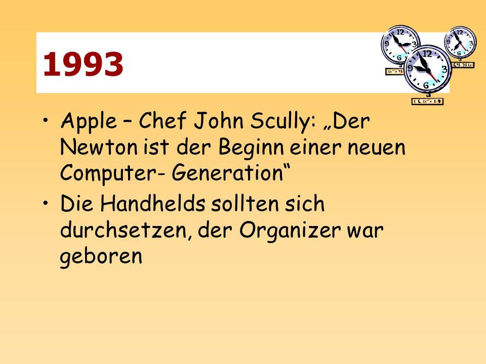1993 Apple – Chef John Scully: Der Newton ist der Beginn einer neuen Computer- Generation Die Handhelds sollten sich durchsetzen, der Organizer war ge