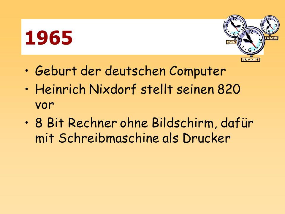 1965 Geburt der deutschen Computer Heinrich Nixdorf stellt seinen 820 vor 8 Bit Rechner ohne Bildschirm, dafür mit Schreibmaschine als Drucker