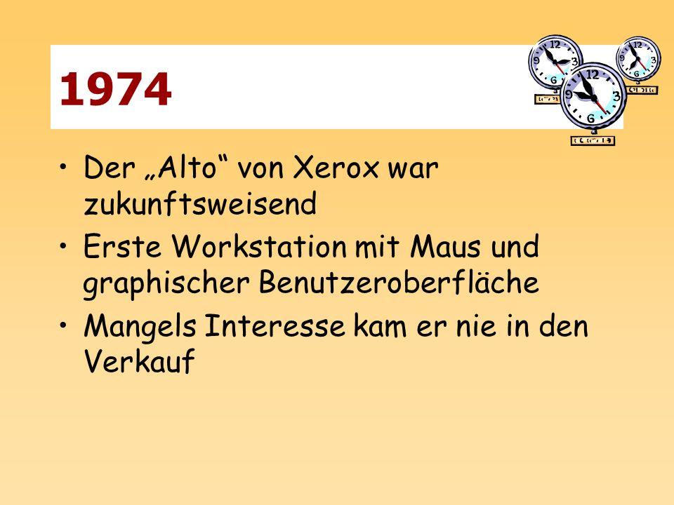1974 Der Alto von Xerox war zukunftsweisend Erste Workstation mit Maus und graphischer Benutzeroberfläche Mangels Interesse kam er nie in den Verkauf