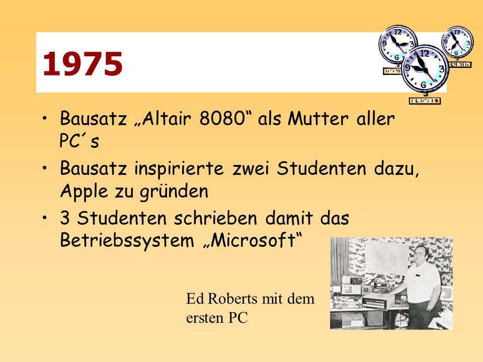 1975 Bausatz Altair 8080 als Mutter aller PC´s Bausatz inspirierte zwei Studenten dazu, Apple zu gründen 3 Studenten schrieben damit das Betriebssyste