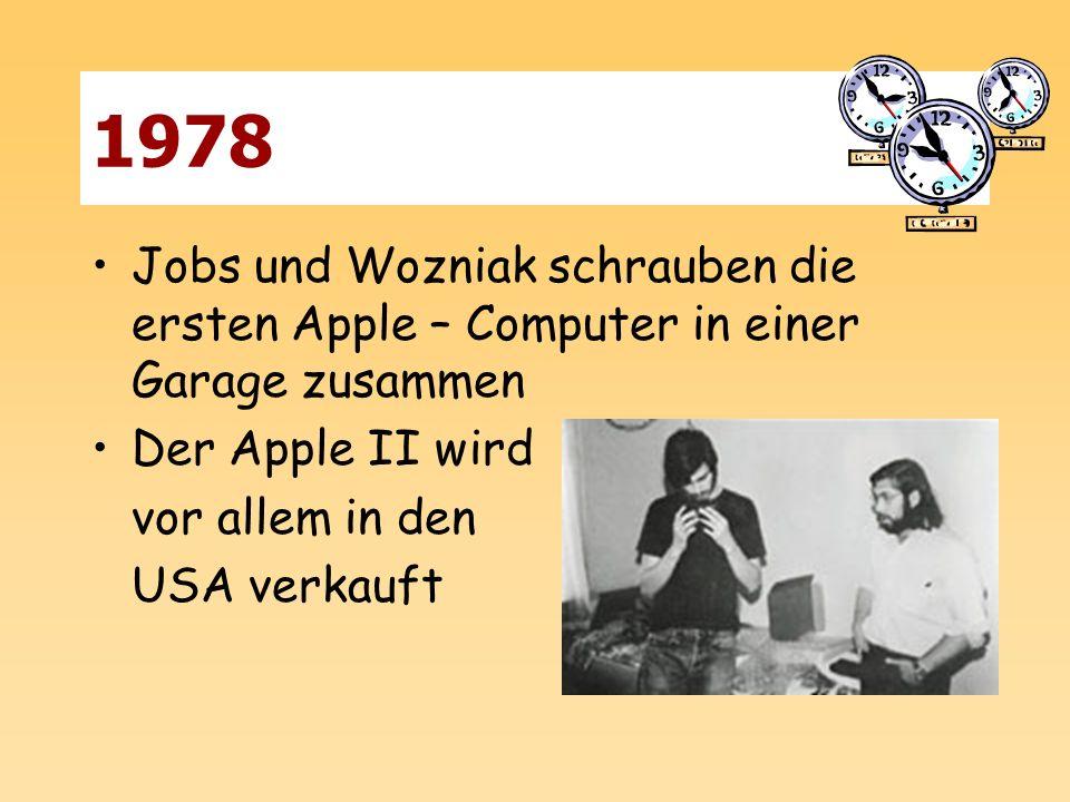 1978 Jobs und Wozniak schrauben die ersten Apple – Computer in einer Garage zusammen Der Apple II wird vor allem in den USA verkauft