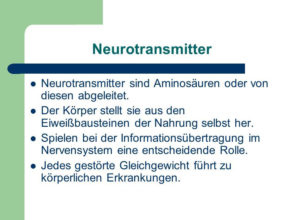Neurotransmitter Neurotransmitter sind Aminosäuren oder von diesen abgeleitet. Der Körper stellt sie aus den Eiweißbausteinen der Nahrung selbst her.