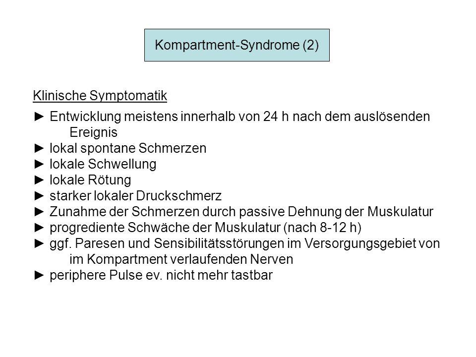 Kompartment-Syndrome (2) Klinische Symptomatik Entwicklung meistens innerhalb von 24 h nach dem auslösenden Ereignis lokal spontane Schmerzen lokale S