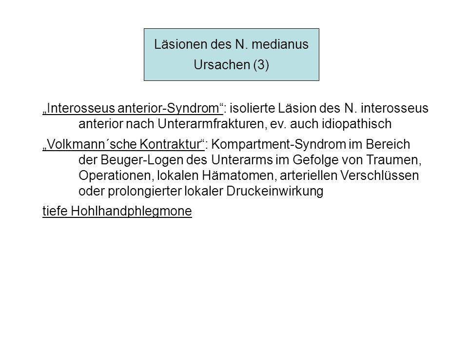 Läsionen des N. medianus Ursachen (3) Interosseus anterior-Syndrom: isolierte Läsion des N. interosseus anterior nach Unterarmfrakturen, ev. auch idio