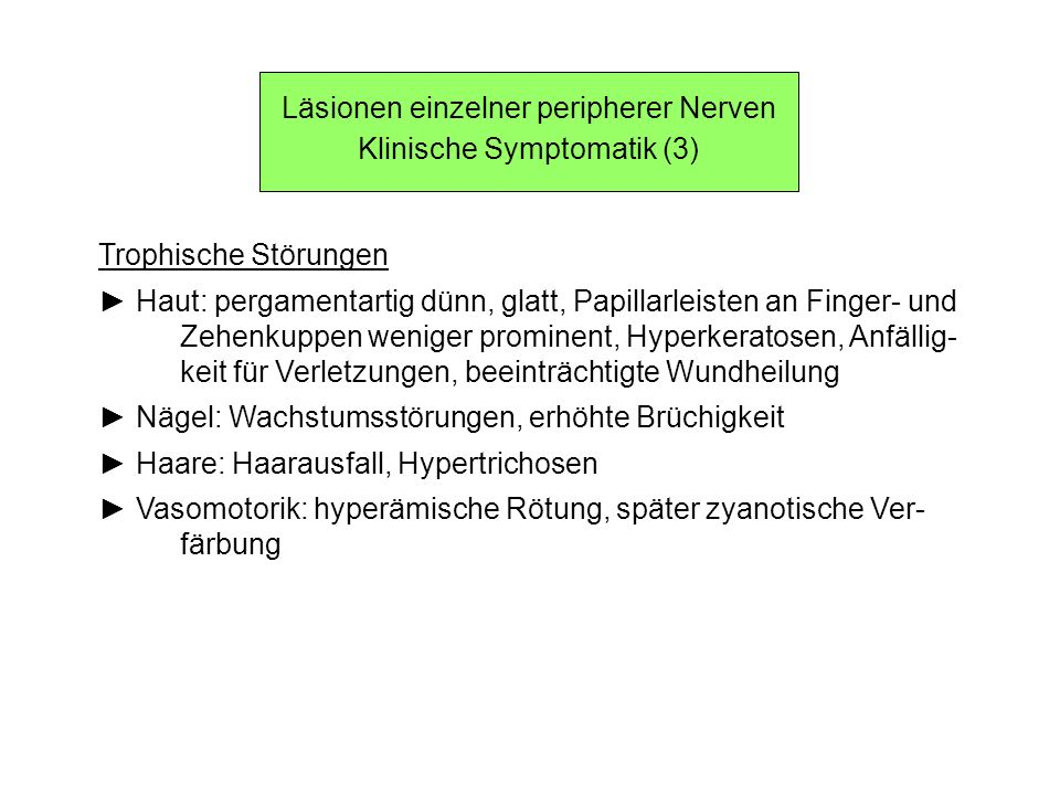 Läsionen einzelner peripherer Nerven Klinische Symptomatik (3) Trophische Störungen Haut: pergamentartig dünn, glatt, Papillarleisten an Finger- und Z