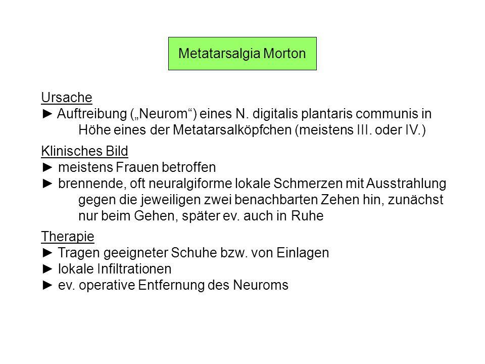 Metatarsalgia Morton Ursache Auftreibung (Neurom) eines N. digitalis plantaris communis in Höhe eines der Metatarsalköpfchen (meistens III. oder IV.)