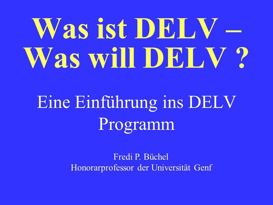 Was ist DELV – Was will DELV ? Eine Einführung ins DELV Programm Fredi P. Büchel Honorarprofessor der Universität Genf