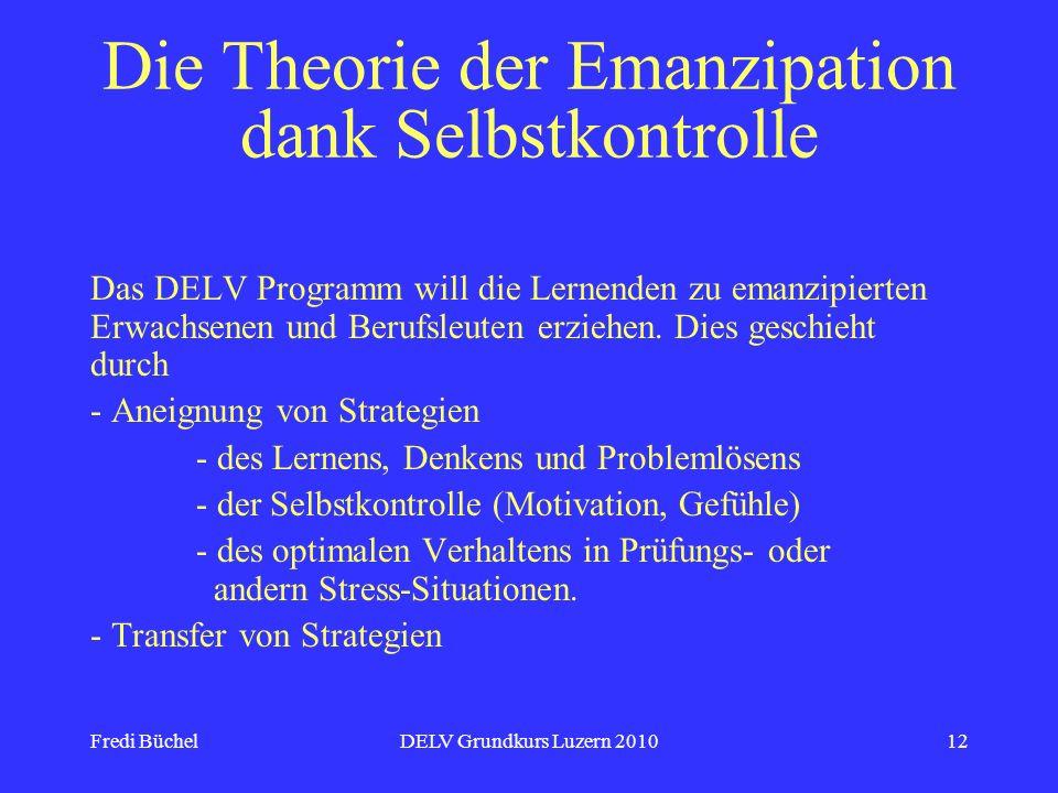 Fredi BüchelDELV Grundkurs Luzern 201012 Die Theorie der Emanzipation dank Selbstkontrolle Das DELV Programm will die Lernenden zu emanzipierten Erwac