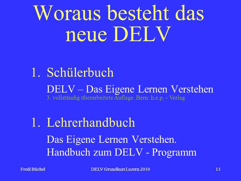 Fredi BüchelDELV Grundkurs Luzern 201013 Woraus besteht das neue DELV 1.Schülerbuch DELV – Das Eigene Lernen Verstehen 1.Lehrerhandbuch Das Eigene Ler