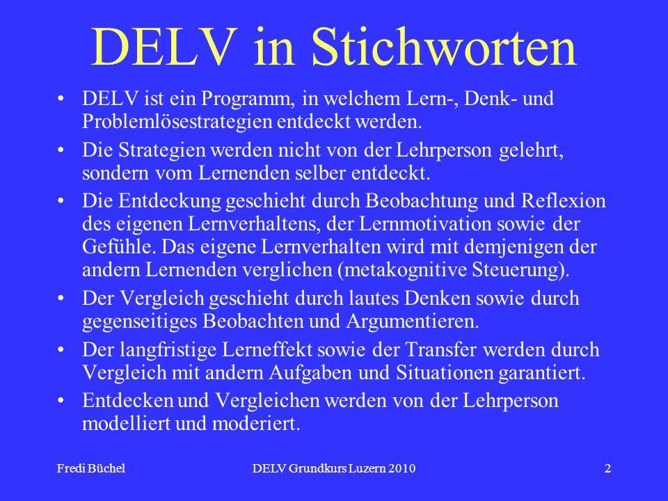 Fredi BüchelDELV Grundkurs Luzern 201013 Woraus besteht das neue DELV 1.Schülerbuch DELV – Das Eigene Lernen Verstehen 1.Lehrerhandbuch Das Eigene Lernen Verstehen.