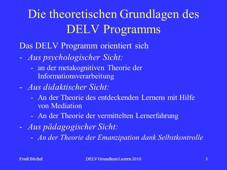 Fredi BüchelDELV Grundkurs Luzern 20103 Die theoretischen Grundlagen des DELV Programms Das DELV Programm orientiert sich -Aus psychologischer Sicht: