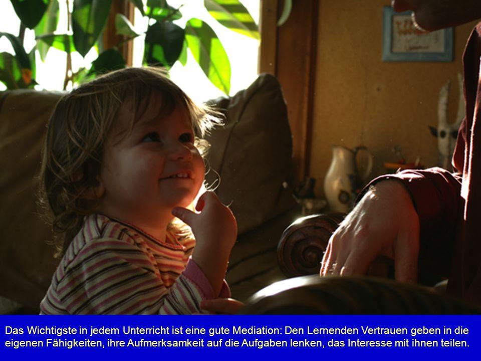 Fredi BüchelDELV Grundkurs Luzern 20109 Das Wichtigste in jedem Unterricht ist eine gute Mediation: Den Lernenden Vertrauen geben in die eigenen Fähig