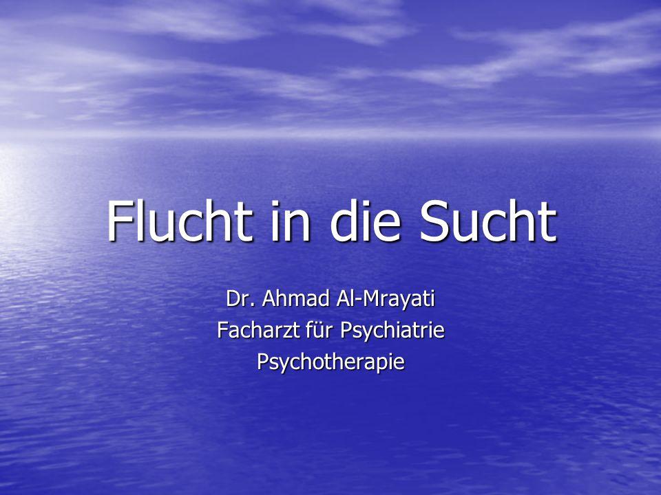 Flucht in die Sucht Dr. Ahmad Al-Mrayati Facharzt für Psychiatrie Psychotherapie