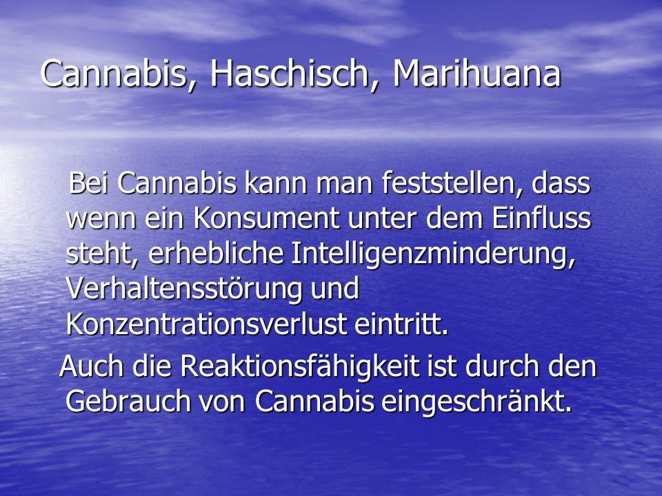 Cannabis, Haschisch, Marihuana Bei Cannabis kann man feststellen, dass wenn ein Konsument unter dem Einfluss steht, erhebliche Intelligenzminderung, V