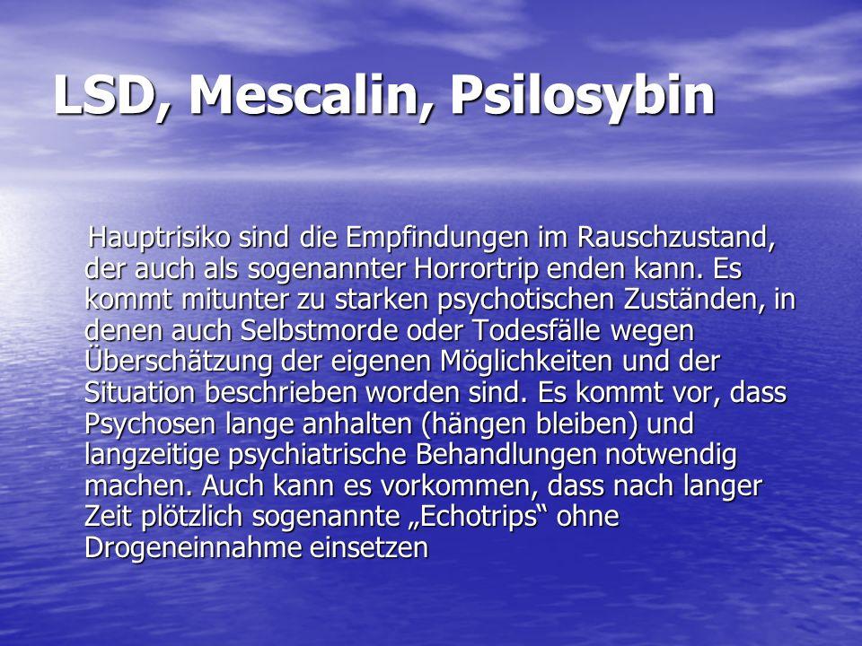 LSD, Mescalin, Psilosybin Hauptrisiko sind die Empfindungen im Rauschzustand, der auch als sogenannter Horrortrip enden kann. Es kommt mitunter zu sta