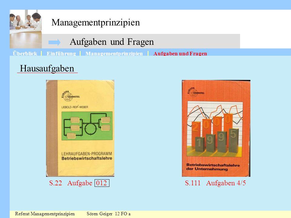 Managementprinzipien ÜberblickManagementprinzipienAufgaben und FragenEinführung Aufgaben und Fragen Referat Managementprinzipien Sören Geiger 12 FO a