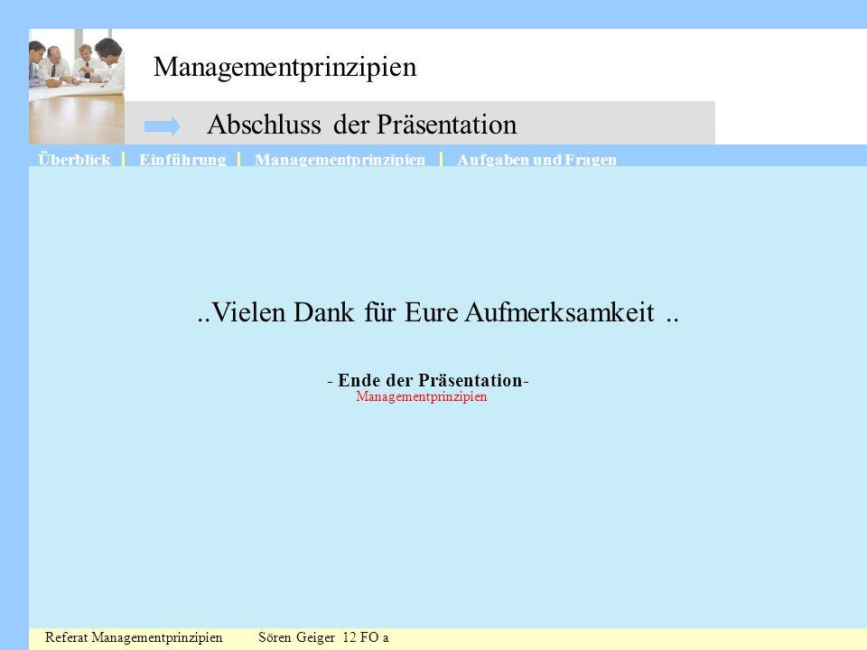 Managementprinzipien ÜberblickManagementprinzipienAufgaben und FragenEinführung Abschluss der Präsentation Referat Managementprinzipien Sören Geiger 1