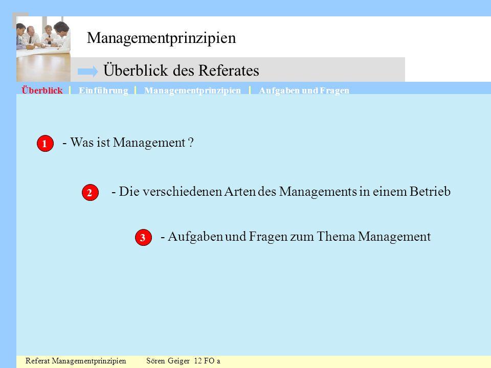 Überblick des Referates - Was ist Management ? - Die verschiedenen Arten des Managements in einem Betrieb - Aufgaben und Fragen zum Thema Management 1