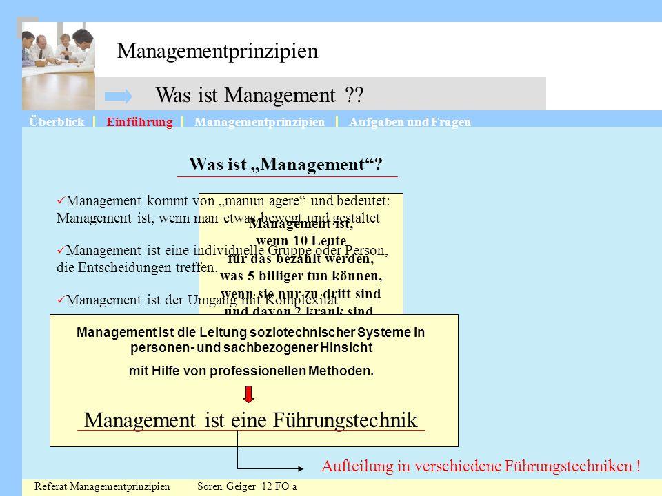 Managementprinzipien ÜberblickManagementprinzipienAufgaben und FragenEinführung Was ist Management ?? Management ist, wenn 10 Leute für das bezahlt we