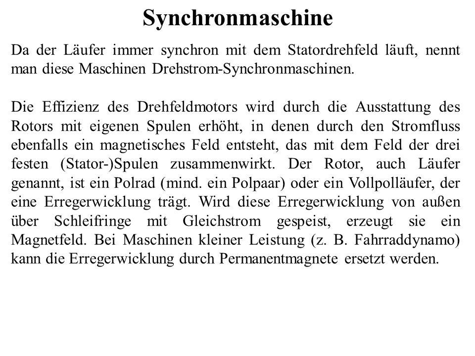 Synchronmaschine Da der Läufer immer synchron mit dem Statordrehfeld läuft, nennt man diese Maschinen Drehstrom-Synchronmaschinen. Die Effizienz des D