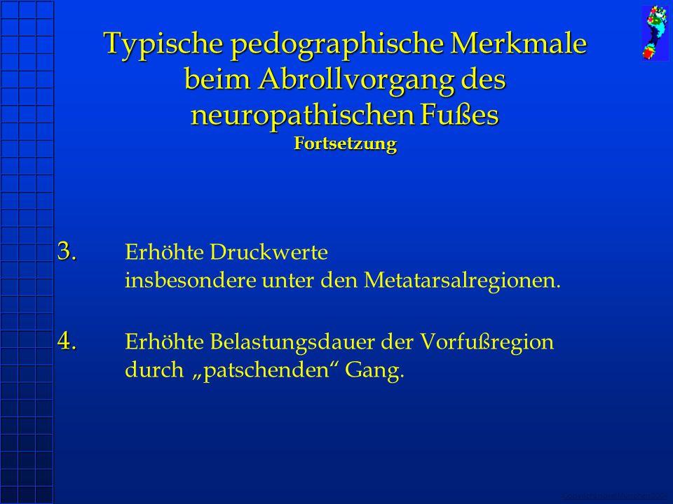 Copyright novel München 2004 3. 4. 3. Erhöhte Druckwerte insbesondere unter den Metatarsalregionen. 4. Erhöhte Belastungsdauer der Vorfußregion durch