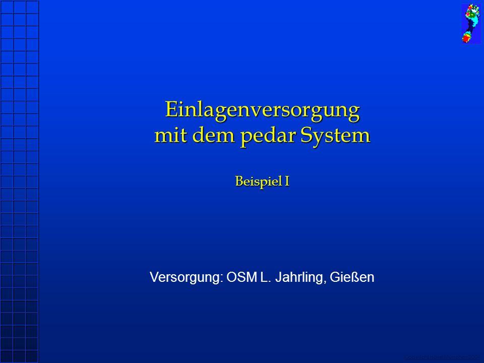Copyright novel München 2004 Einlagenversorgung mit dem pedar System Beispiel I Versorgung: OSM L. Jahrling, Gießen