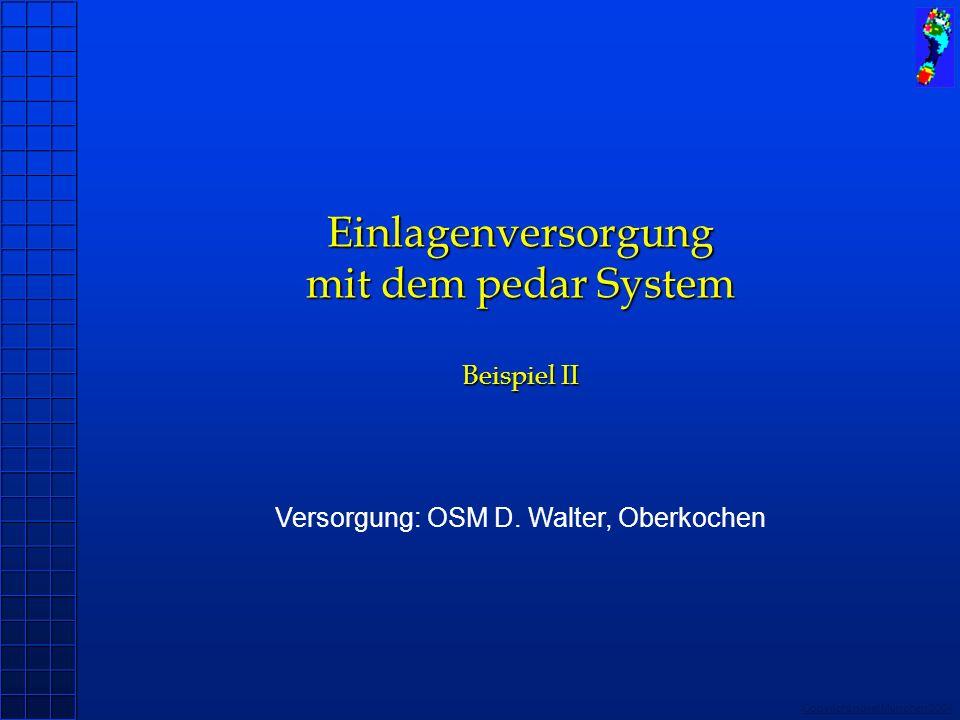 Copyright novel München 2004 Versorgung: OSM D. Walter, Oberkochen Einlagenversorgung mit dem pedar System Beispiel II