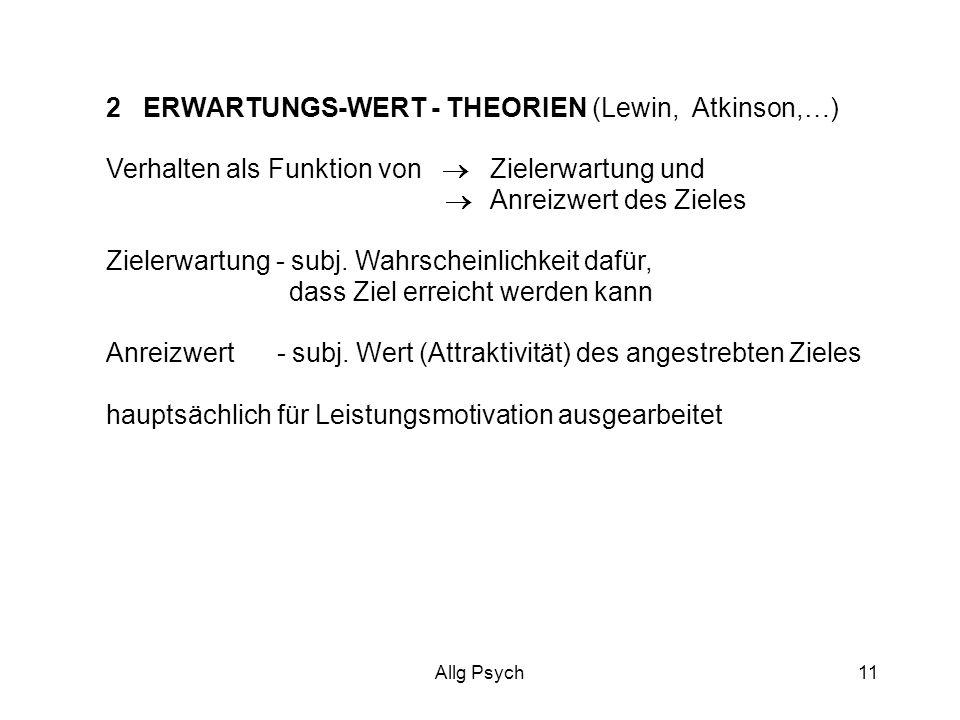 Allg Psych11 2 ERWARTUNGS-WERT - THEORIEN (Lewin, Atkinson,…) Verhalten als Funktion von Zielerwartung und Anreizwert des Zieles Zielerwartung - subj.