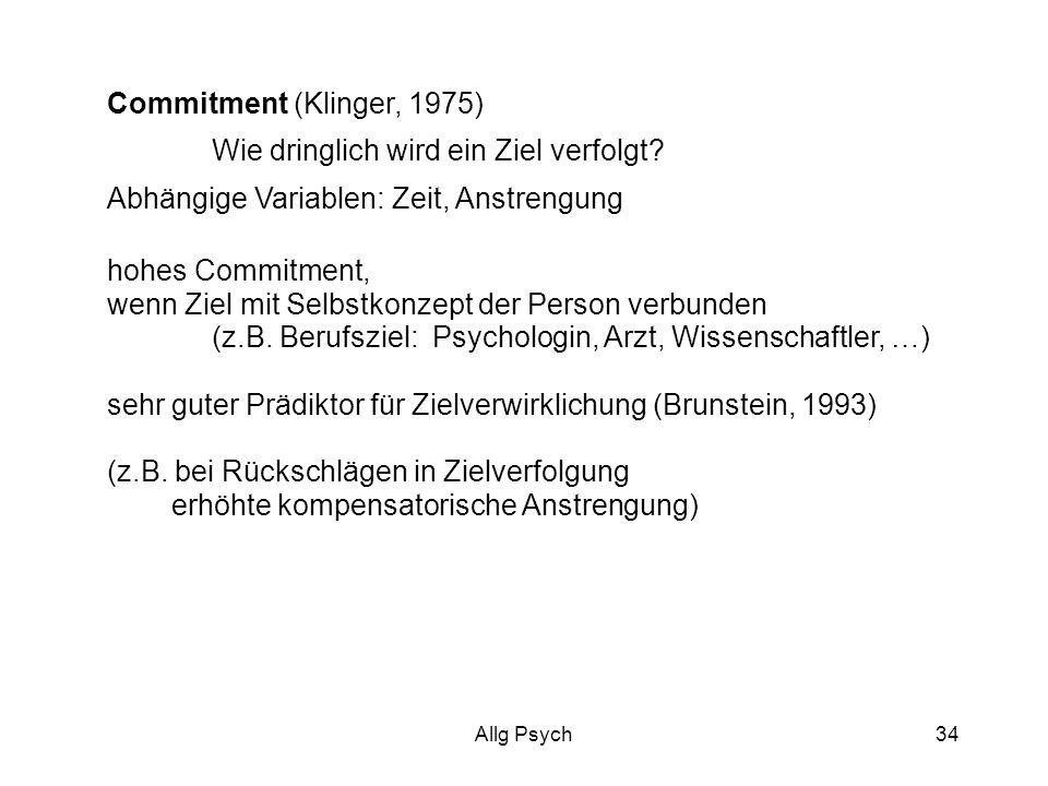 Allg Psych34 Commitment (Klinger, 1975) Wie dringlich wird ein Ziel verfolgt.