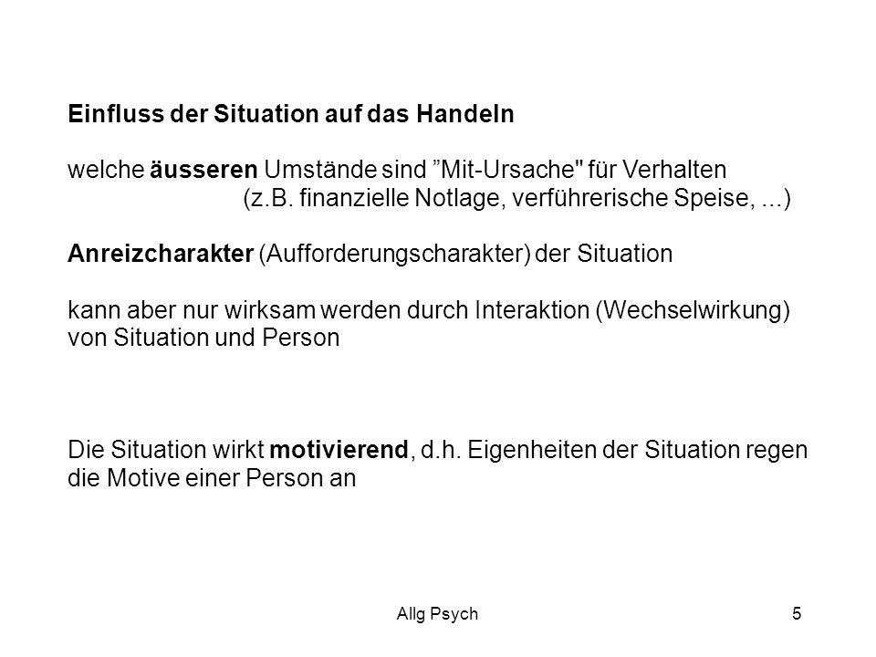Allg Psych5 Einfluss der Situation auf das Handeln welche äusseren Umstände sind Mit-Ursache für Verhalten (z.B.