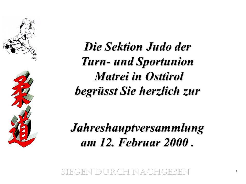 1 Die Sektion Judo der Turn- und Sportunion Matrei in Osttirol begrüsst Sie herzlich zur Jahreshauptversammlung am 12. Februar 2000.
