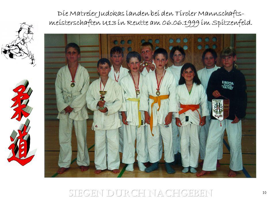 10 Die Matreier Judokas landen bei den Tiroler Mannschafts- meisterschaften U13 in Reutte am 06.06.1999 im Spitzenfeld.