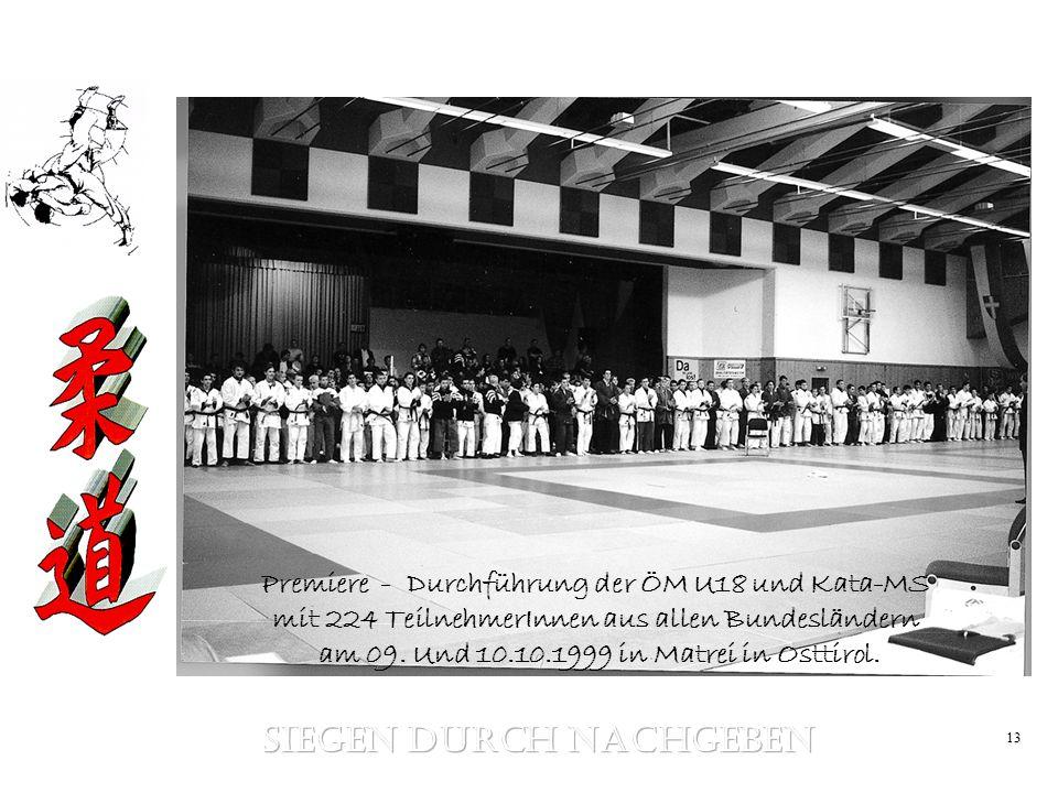 13 Premiere - Durchführung der ÖM U18 und Kata-MS mit 224 TeilnehmerInnen aus allen Bundesländern am 09. Und 10.10.1999 in Matrei in Osttirol.