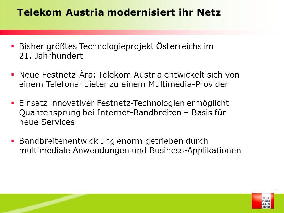 2 Telekom Austria modernisiert ihr Netz Bisher größtes Technologieprojekt Österreichs im 21. Jahrhundert Neue Festnetz-Ära: Telekom Austria entwickelt