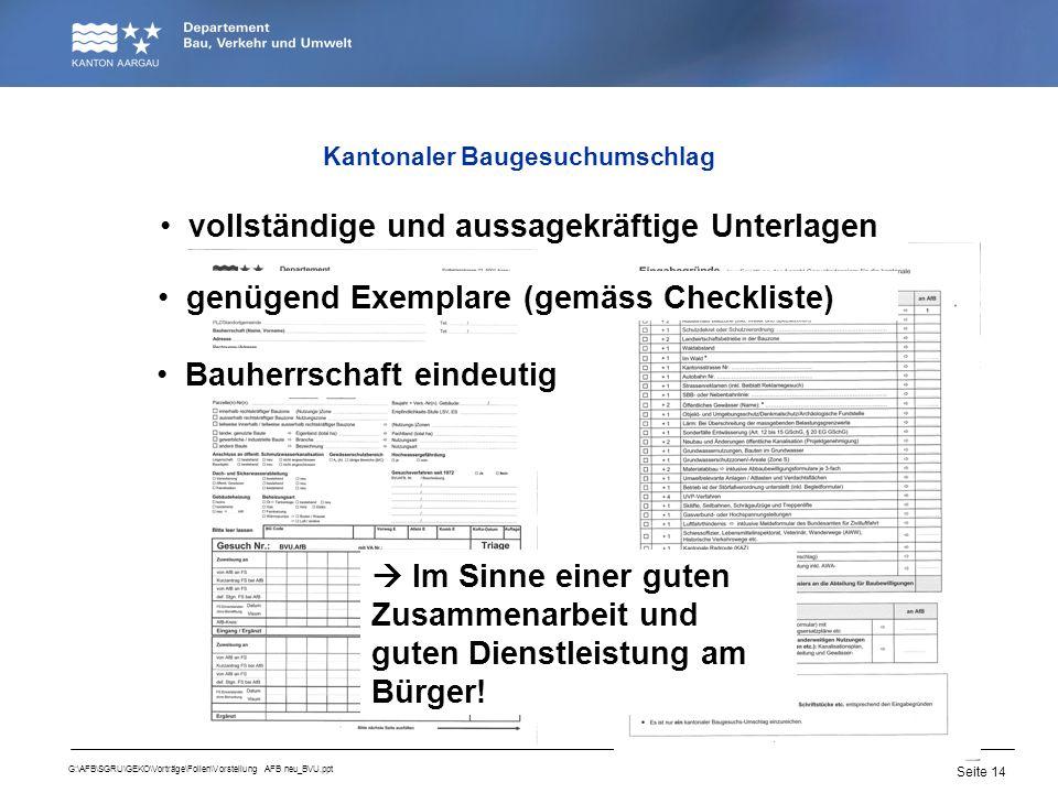 Seite 14 G:\AFB\SGRU\GEKO\Vorträge\Folien\Vorstellung AFB neu_BVU.ppt vollständige und aussagekräftige Unterlagen genügend Exemplare (gemäss Checklist