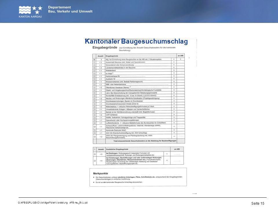 Seite 15 G:\AFB\SGRU\GEKO\Vorträge\Folien\Vorstellung AFB neu_BVU.ppt Kantonaler Baugesuchumschlag