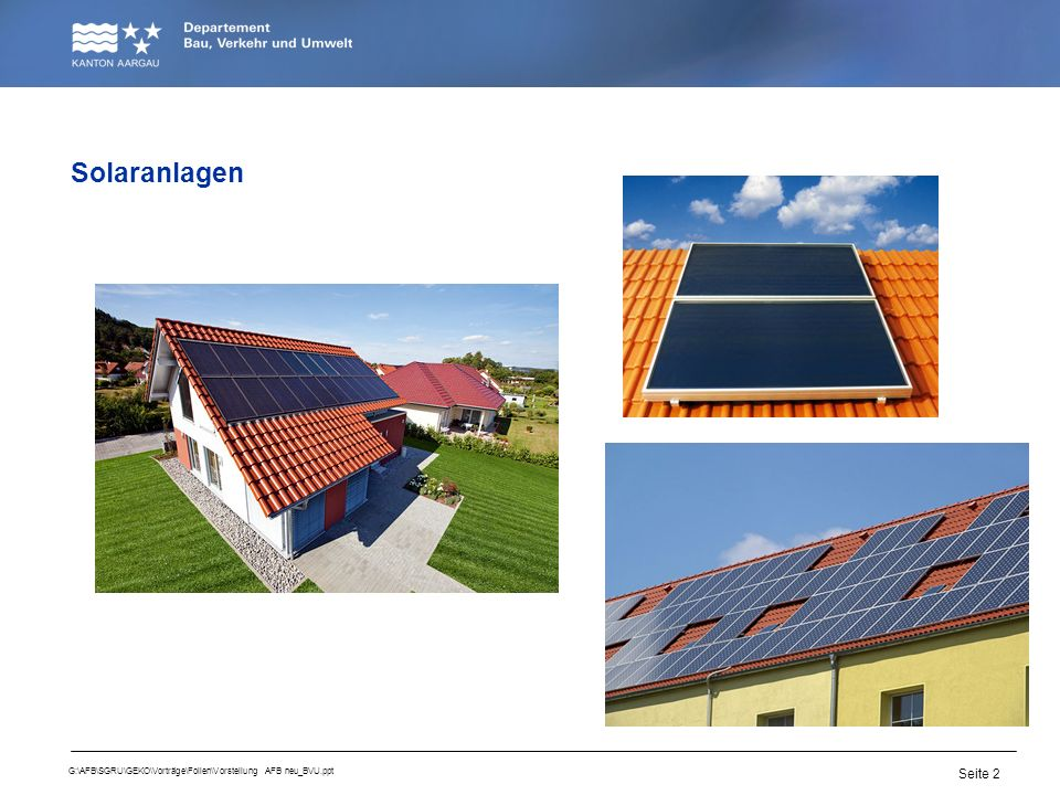 Seite 2 G:\AFB\SGRU\GEKO\Vorträge\Folien\Vorstellung AFB neu_BVU.ppt Solaranlagen