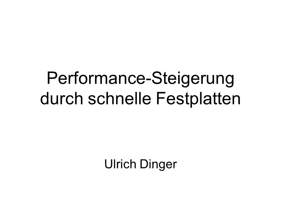 Performance-Steigerung durch schnelle Festplatten Ulrich Dinger