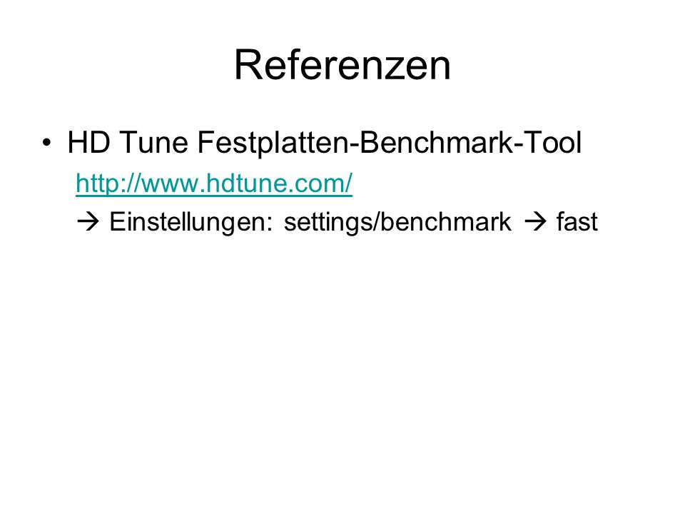 Referenzen HD Tune Festplatten-Benchmark-Tool http://www.hdtune.com/ Einstellungen: settings/benchmark fast