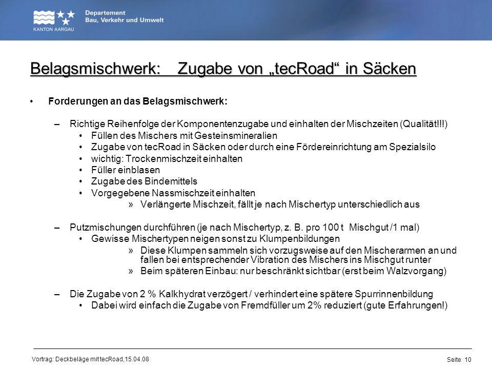 Vortrag: Deckbeläge mit tecRoad,15.04.08 Belagsmischwerk: Zugabe von tecRoad in Säcken Forderungen an das Belagsmischwerk: –Richtige Reihenfolge der K