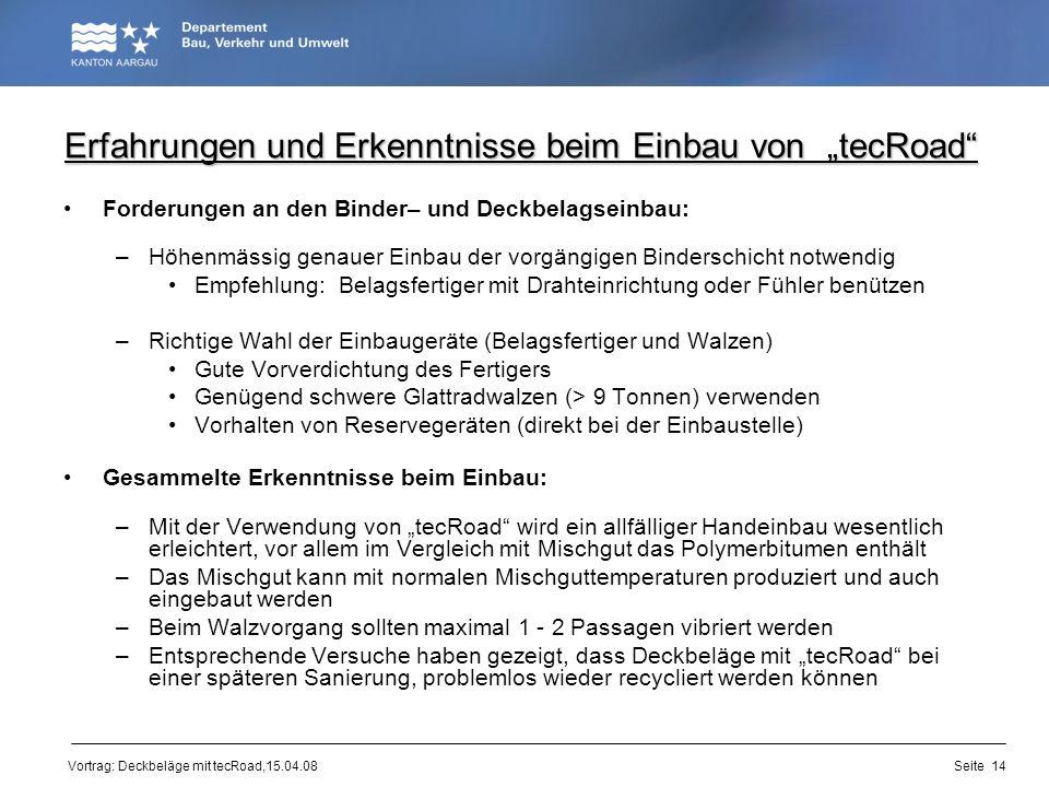 Vortrag: Deckbeläge mit tecRoad,15.04.08 Erfahrungen und Erkenntnisse beim Einbau von tecRoad Forderungen an den Binder– und Deckbelagseinbau: –Höhenm