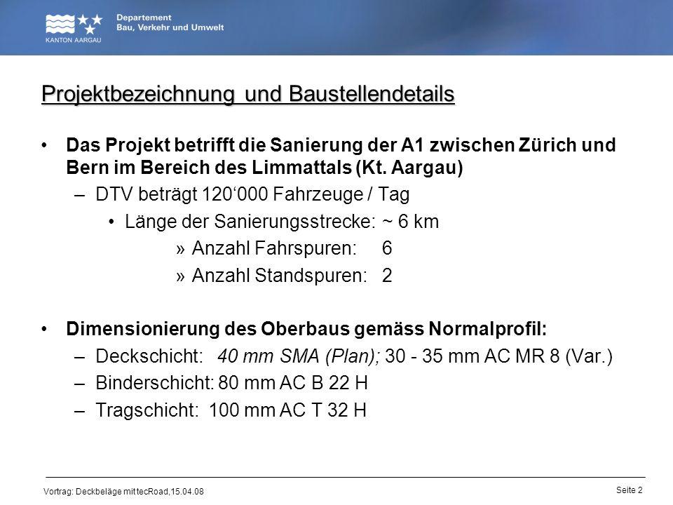 Vortrag: Deckbeläge mit tecRoad,15.04.08 Projektbezeichnung und Baustellendetails Das Projekt betrifft die Sanierung der A1 zwischen Zürich und Bern i