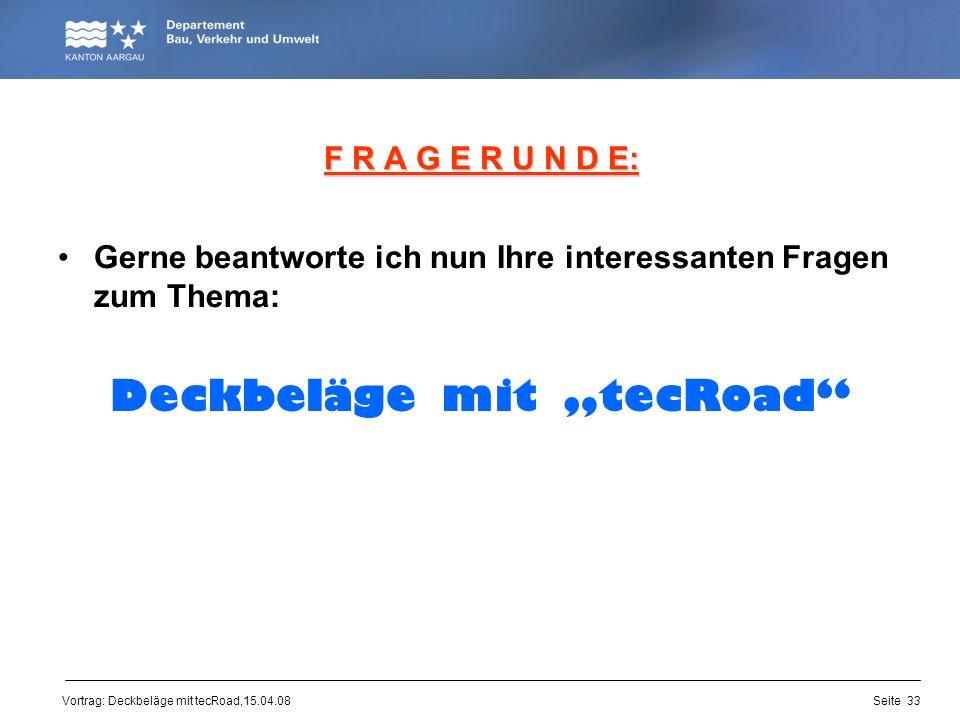 Vortrag: Deckbeläge mit tecRoad,15.04.08 F R A G E R U N D E: Gerne beantworte ich nun Ihre interessanten Fragen zum Thema: Deckbeläge mit tecRoad Sei
