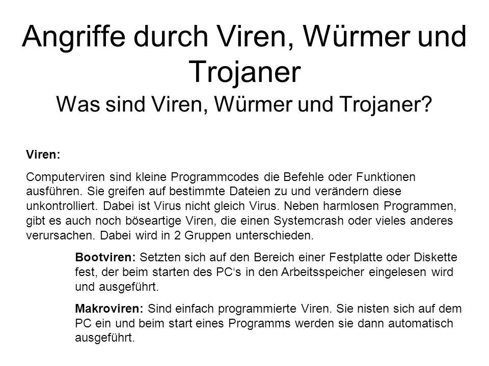 Angriffe durch Viren, Würmer und Trojaner Was sind Viren, Würmer und Trojaner? Viren: Computerviren sind kleine Programmcodes die Befehle oder Funktio