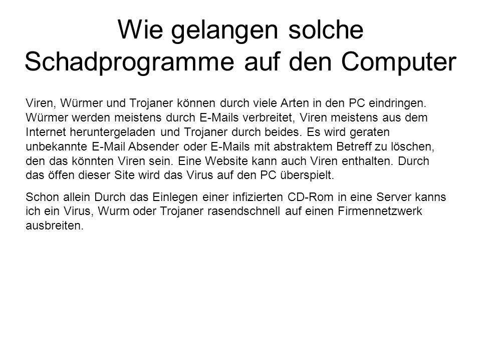 Wie gelangen solche Schadprogramme auf den Computer Viren, Würmer und Trojaner können durch viele Arten in den PC eindringen. Würmer werden meistens d