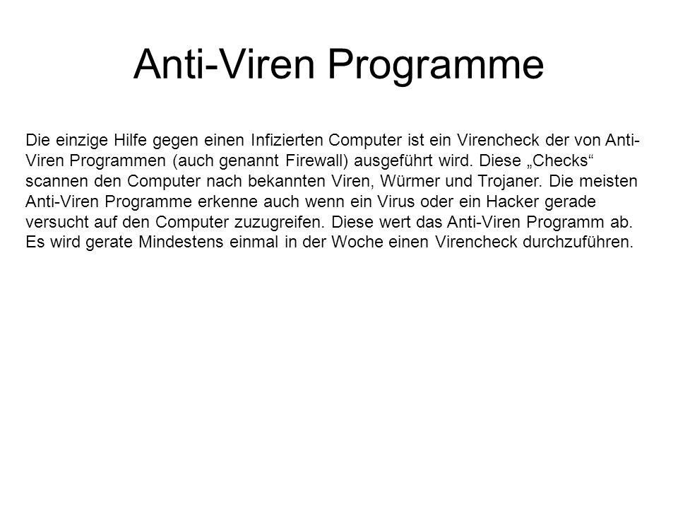 Anti-Viren Programme Die einzige Hilfe gegen einen Infizierten Computer ist ein Virencheck der von Anti- Viren Programmen (auch genannt Firewall) ausg
