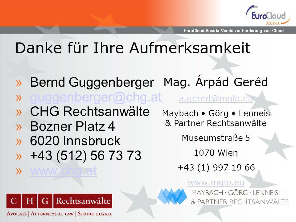 EuroCloud.Austria Verein zur Förderung von Cloud Computing Danke für Ihre Aufmerksamkeit »Bernd Guggenberger »guggenberger@chg.atguggenberger@chg.at »CHG Rechtsanwälte »Bozner Platz 4 »6020 Innsbruck »+43 (512) 56 73 73 »www.chg.atwww.chg.at Mag.